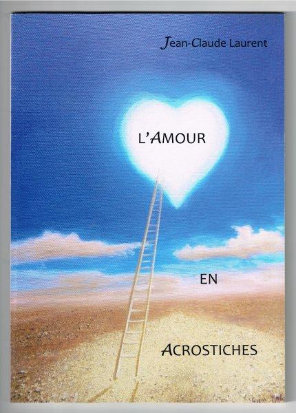 Couverture livre 2016 : L'amour en Acrostiches, Jean-Claude Laurent